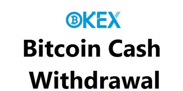 okex bitcoin cash withdrawal